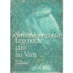 Legendele Tarii Lui Vam. O Mitologie A Omului - Vladimir Colin