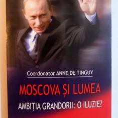 MOSCOVA SI LUMEA , AMBITIA GRANDORII : O ILUZIE ? , VOL.COORD de DAN STARCU , 2008