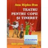 Teatru pentru copii si tineret. Sase piese - Ana Ripka Rus