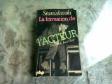 LA FORMATION DE L'ACTEUR - STANISLAVSKI (CARTE IN LIMBA FRANCEZA)