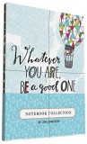 Carnet - Whatever You Are, Be a Good One   Chronicle Books