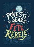 Povesti de seara pentru fete rebele/Elena Favilli, Francesca Cavallo