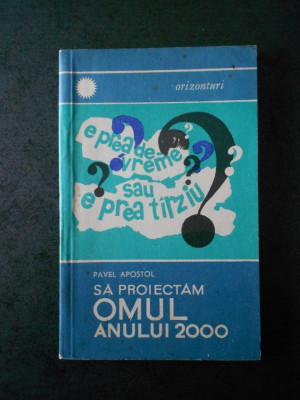 PAVEL APOSTOL - SA PROIECTAM OMUL ANULUI 2000 foto