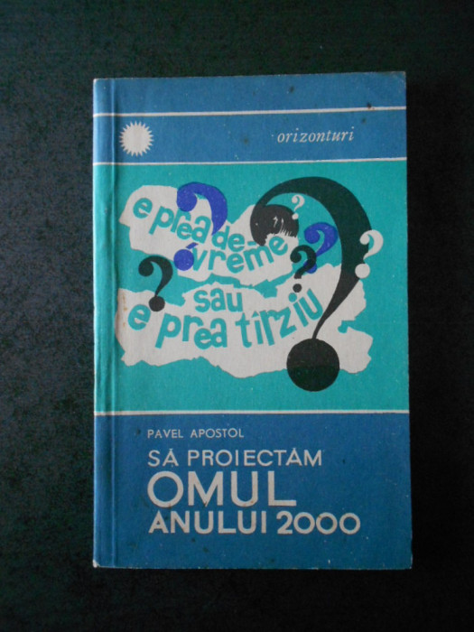 PAVEL APOSTOL - SA PROIECTAM OMUL ANULUI 2000