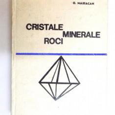 CRISTALE , MINERALE , ROCI de G. MASTACAN , 1967