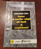 SUMAR AL MARILOR RELIGII ALE LUMII SI CRESTINISMUL  CONSTANTIN DUPU