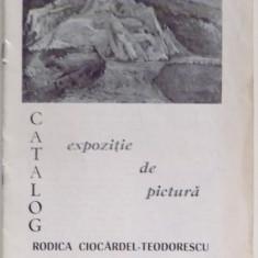 RODICA CIOCARDEL - TEODORESCU - CATALOG EXPOZITIE DE PICTURA DEC. 1981 - IAN. 1982