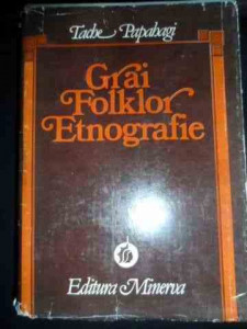 Grai Folklor Etnografie - Tache Papahagi ,546932