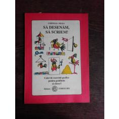 SA DESENAM, SA SCRIEM, CAIET DE EXERCITII GRAFICE PENTRU GRADINITE DI CLS I - CORNELIA MILEA