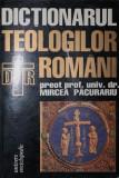 DICTIONARUL TEOLOGILOR ROMANI - MIRCEA PACURARIU | arhiva Okazii.ro