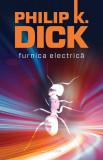 Philip K. Dick - Furnica electrica (editie 2012)