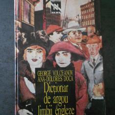 GEORGE VOLCEANOV, ANA DOLORES DOCA - DICTIONAR DE ARGOU AL LIMBII ENGLEZE
