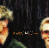 GINGER BAKER TRIO  ( with BILL FRISELL & CHARLIE HADEN) - GOING BACK HOME, 1994