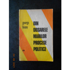 GEORGE BIANU - DIN DOSARELE MARILOR PROCESE POLITICE volumul 2