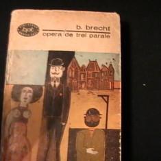 OPERA DE TREI PARALE-B. BRECHT-TRAD. TUDOR ARGHEZI- EMMA BENIUC-I. CANTSACUZINO-