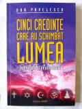 """""""CINCI CREDINTE CARE AU SCHIMBAT LUMEA"""", Dan Pavelescu. Cu dedicatie si autograf"""