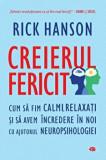 Creierul fericit. Cum sa fim calmi, relaxati si sa avem incredere in noi cu ajutorul neuropsihologiei. Carte pentru toti. Vol. 328/Rick Hanson