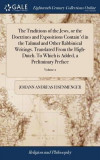 The Traditions of the Jews, or the Doctrines and Expositions Contain'd in the Talmud and Other Rabbinical Writings. Translated from the High-Dutch. to