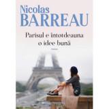 Parisul e intotdeauna o idee buna, Nicolas Barreau