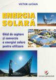 ENERGIA SOLAR . Ghid de captare si conversie a energiei solare pentru utilizare