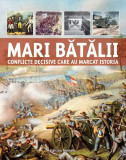 Mari bătălii. Conflicte decisive care au marcat istoria