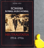 Romania in Primul Razboi Mondial Neutralitatea, 1914-1916  Petre Otu