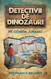 Detectivii de dinozauri pe Coasta Jurasic - Stephanie Baudet