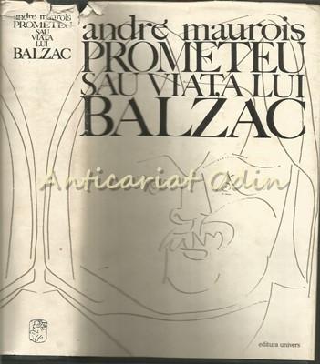 Prometeu Sau Viata Lui Balzac - Andre Maurois foto