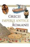 Imperii antice: Grecii si Romanii - Loredana Agosta, Anne McRae