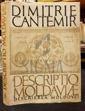 CANTEMIR DIMITRIE - DESCRIEREA MOLDOVEI (Traducere dupa Originalul Latin de GHEORGHE GUTU), 1973, Bucuresti
