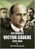 Diplomatul Victor Cadere (1919-1944) | Ioana Ecaterina Asavoaie