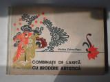COMBINAȚII DE LASETĂ CU BRODERIE ARTISTICĂ - VASILICA ZIDARU-POPA  (4+1)