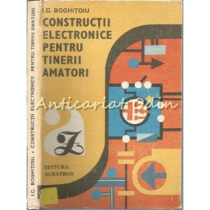 Constructii Electronice Pentru Tinerii Amatori - I. C. Boghitoiu