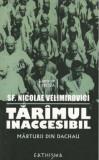 Tarimul inaccesibil. Marturii din Dachau/Sfantul Nicolae Velimirovici