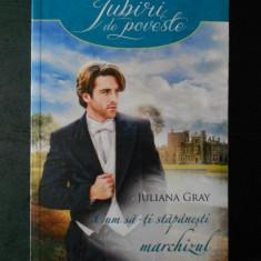 JULIANA GRAY - CUM SA-TI STAPANESTI MARCHIZUL