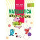 Matematica distractiva Cls 3 Ed.3 - Aurel Maior, Doina Popa