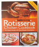 """""""ROTISSERIE Chicken Cookbook"""", Southern Living. 101 Retete culinare cu pui, 2010"""
