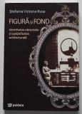 Ștefania Victoria Ruse - Figură și fond. Identitatea obiectelor și spațialitatea