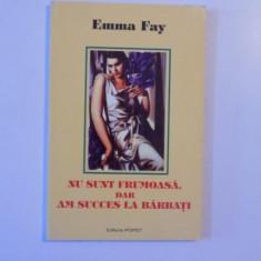 NU SUNT FRUMOASA DAR AM SUCCES LA BARBATI de EMMA FAY 1997
