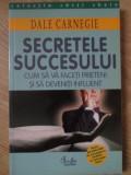 SECRETELE SUCCESULUI. CUM SA VA FACETI PRIETENI SI SA DEVENITI INFLUENT-DALE CARNEGIE
