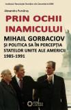 Prin ochii inamicului. Mihail Gorbaciov și politica sa în percepția Statelor Unite ale Americii, 1985-1991