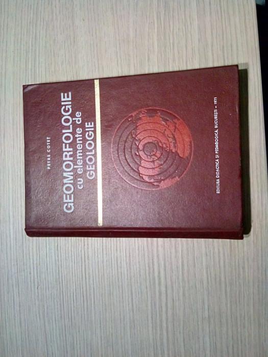 GEOMORFOLOGIE cu Elemente de GEOLOGIE -  Petre Cotet (autograf) - 1971, 410 p.