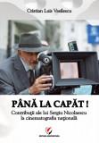 Cumpara ieftin Pana la capat! - Contributii ale lui Sergiu Nicolaescu la cinematografia nationala
