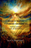 Does Judaism Condone Violence?: Holiness and Ethics in the Jewish Tradition