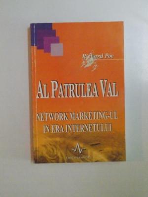 AL PATRULEA VAL . NETWORK MARKETING - UL IN ERA INTERNETULUI de RICHARD POE , 2002 foto