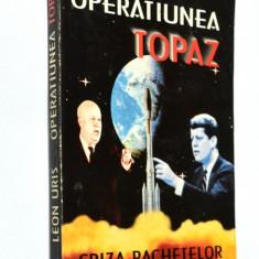 Operatiunea Topaz - Criza Rachetelor din Cuba - Leon Uris