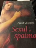 SEXUL ȘI SPAIMA - PASCAL QUIGNARD, HUMANITAS,2006,235 pag