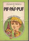 Pif Paf Puf - Cezar Petrescu - Ilustratii: Vasile Olac