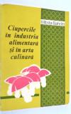 Ciupercile in industria alimentara si in arta culinara - Mitrita Bahrim 1979