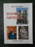 Cumpara ieftin DAN PACURARIU - ISTORIA ARTELOR DE LA ORIGINI PANA IN PREZENT (1999)